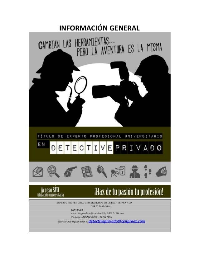 INFORMACIÓN GENERAL  EXPERTO PROFESIONAL UNIVERSITARIO EN DETECTIVE PRIVADO CURSO 2013--‐2014 CENPROEX Avda. Virgen de la ...