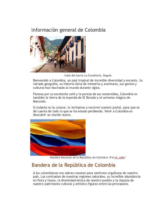 información general de Colombia                      Calle del barrio La Candelaria, BogotáBienvenido a Colombia, un país ...
