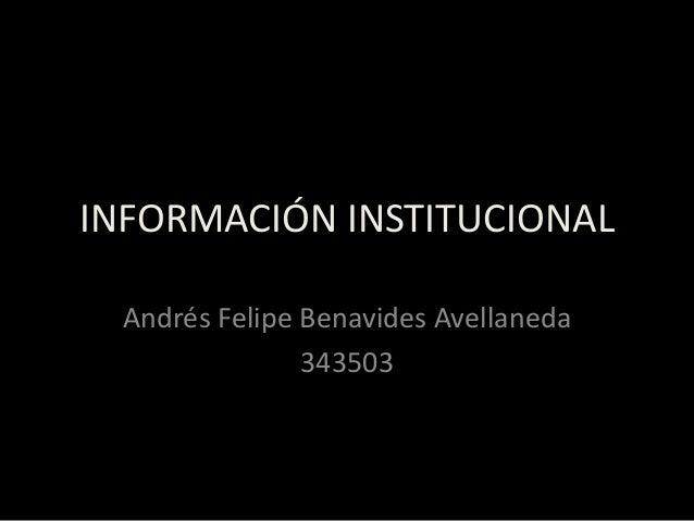 INFORMACIÓN INSTITUCIONAL Andrés Felipe Benavides Avellaneda 343503