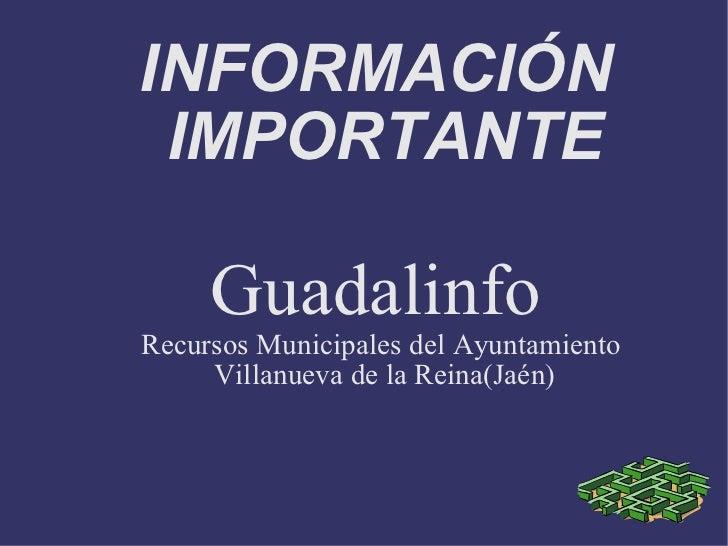 INFORMACIÓN  IMPORTANTE Guadalinfo  Recursos Municipales del Ayuntamiento  Villanueva de la Reina(Jaén)