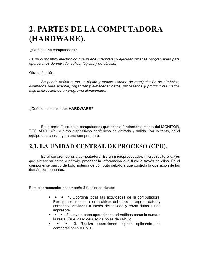 2. PARTES DE LA COMPUTADORA (HARDWARE). ¿Qué es una computadora?  Es un dispositivo electrónico que puede interpretar y ej...
