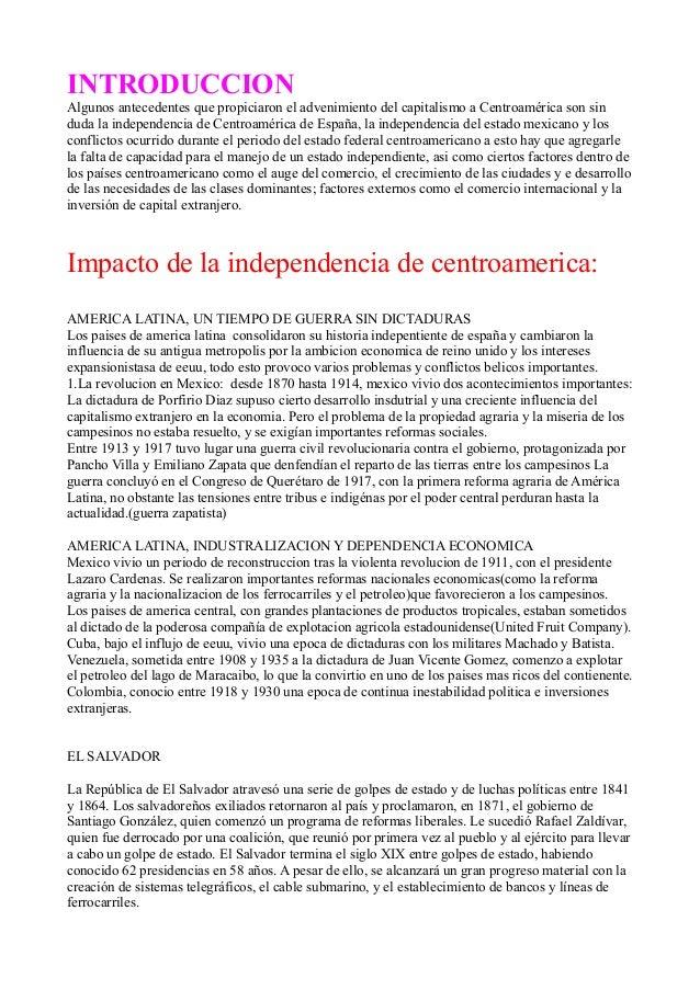 INTRODUCCIONAlgunos antecedentes que propiciaron el advenimiento del capitalismo a Centroamérica son sinduda la independen...