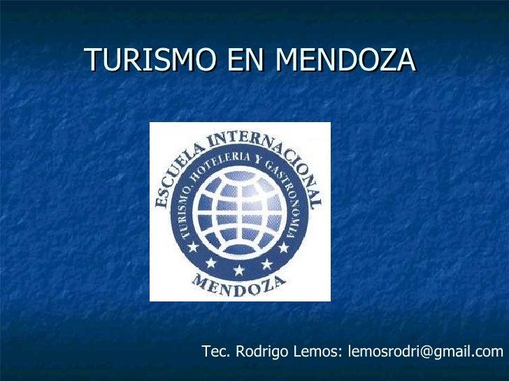 TURISMO EN MENDOZA           Tec. Rodrigo Lemos: lemosrodri@gmail.com