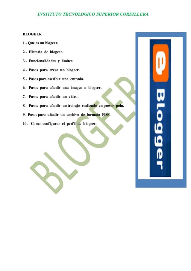 INSTITUTO TECNOLOGICO SUPERIOR CORDILLERA  BLOGEER  1.- Que es un blogeer.  2.- Historia de blogeer.  3.- Funcionalidades ...