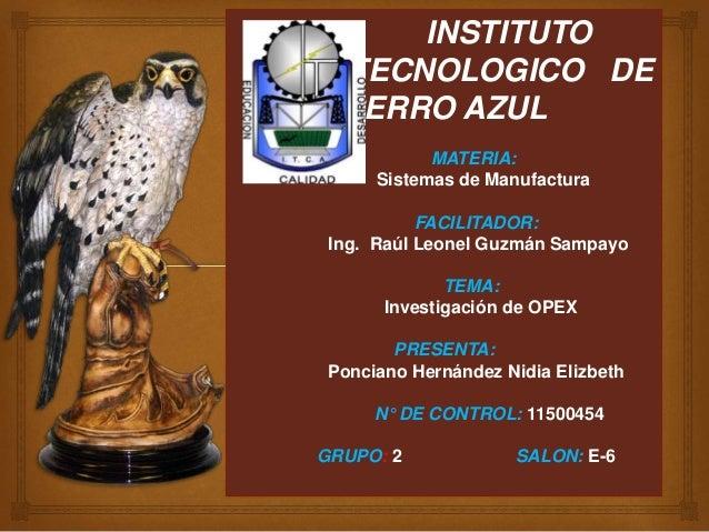 INSTITUTO  TECNOLOGICO DE  CERRO AZUL  MATERIA:  Sistemas de Manufactura  FACILITADOR:  Ing. Raúl Leonel Guzmán Sampayo  T...