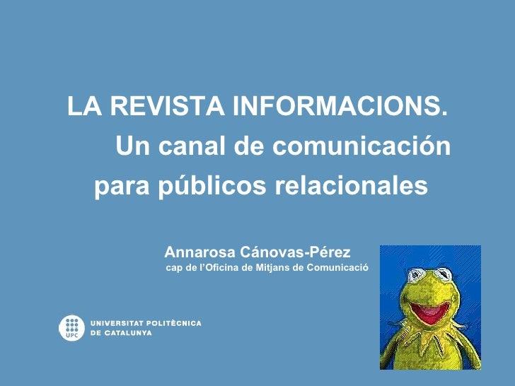 <ul><li>LA REVISTA INFORMACIONS. </li></ul><ul><li>Un canal de comunicación </li></ul><ul><li>para públicos relacionales <...