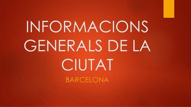 INFORMACIONS GENERALS DE LA CIUTAT BARCELONA