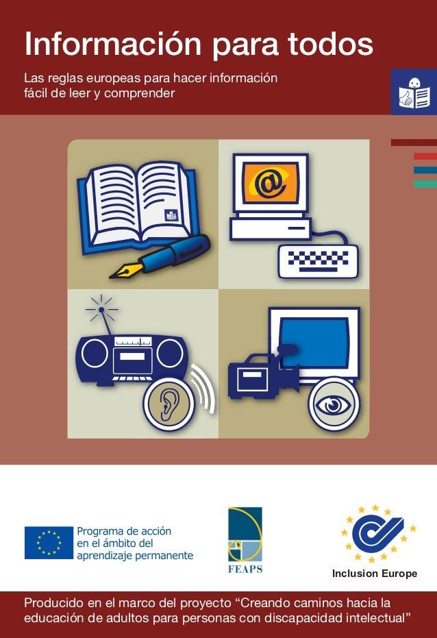 Información para todos Las reglas europeas para hacer información fácil de leer y comprender Inclusion Europe Producido en...