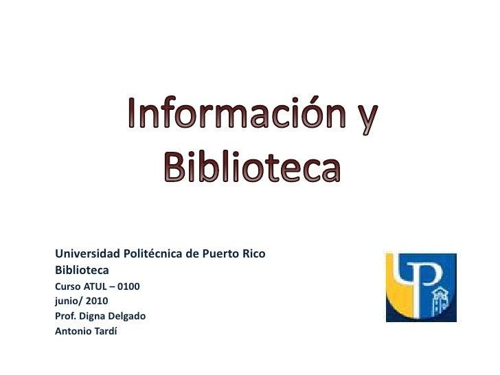 Universidad Politécnica de Puerto RicoBibliotecaCurso ATUL – 0100junio/ 2010Prof. Digna DelgadoAntonio Tardí