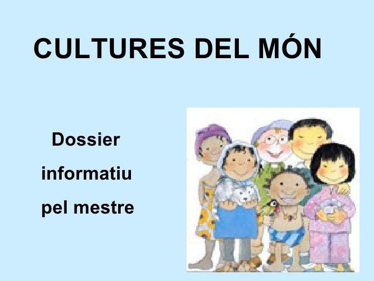 CULTURES DEL MÓN   Dossier  informatiu pel mestre
