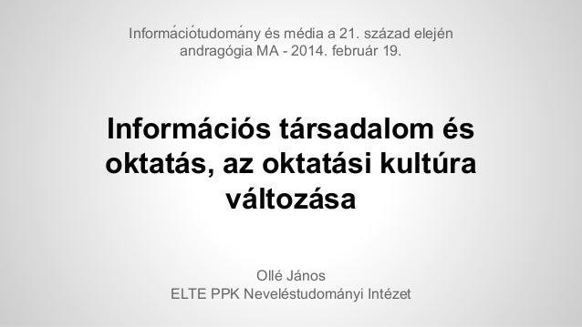 Informá ció tudomá ny és média a 21. század elején andragógia MA - 2014. február 19.  Információs társadalom és oktatás...