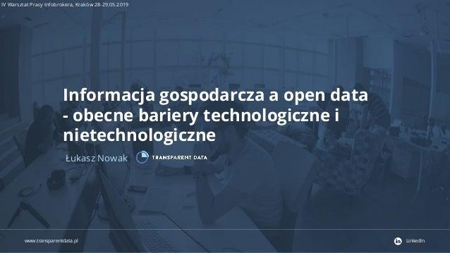 www.transparentdata.pl LinkedIn IV Warsztat Pracy Infobrokera, Kraków 28-29.05.2019 Informacja gospodarcza a open data - o...