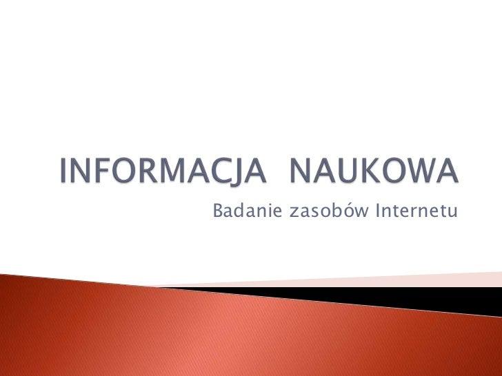 INFORMACJA  NAUKOWA<br />Badanie zasobów Internetu<br />