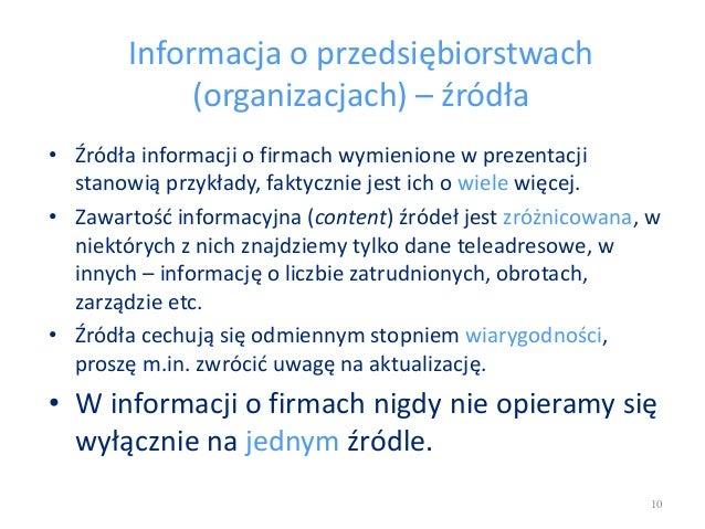 Informacja o przedsiębiorstwach (organizacjach) – źródła • Źródła informacji o firmach wymienione w prezentacji stanowią p...