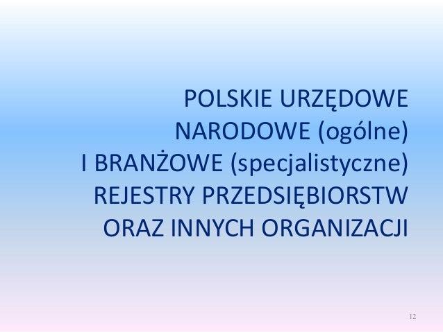 POLSKIE URZĘDOWE NARODOWE (ogólne) I BRANŻOWE (specjalistyczne) REJESTRY PRZEDSIĘBIORSTW ORAZ INNYCH ORGANIZACJI 12