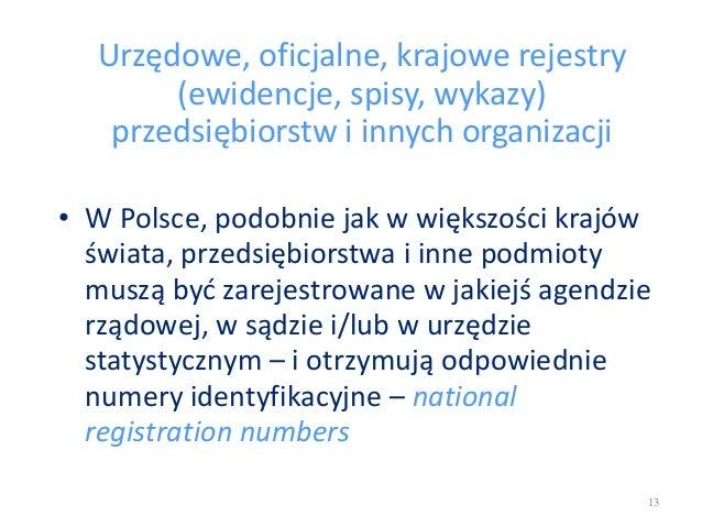 Urzędowe, oficjalne, krajowe rejestry (ewidencje, spisy, wykazy) przedsiębiorstw i innych organizacji • W Polsce, podobnie...