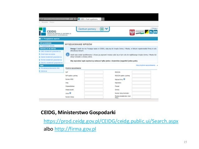 CEIDG, Ministerstwo Gospodarki https://prod.ceidg.gov.pl/CEIDG/ceidg.public.ui/Search.aspx albo http://firma.gov.pl 15