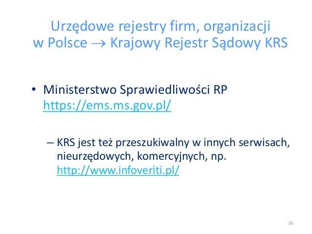 Urzędowe rejestry firm, organizacji w Polsce  Krajowy Rejestr Sądowy KRS • Ministerstwo Sprawiedliwości RP https://ems.ms...
