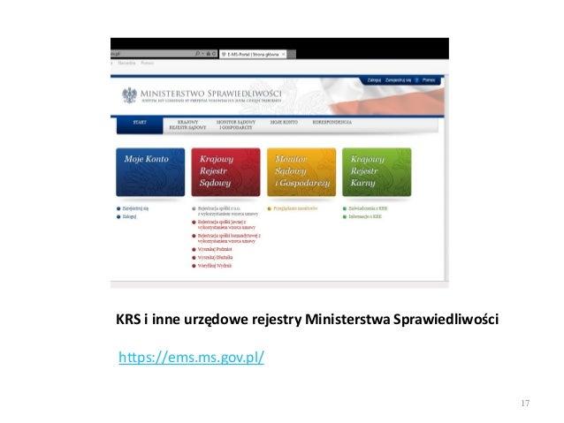 KRS i inne urzędowe rejestry Ministerstwa Sprawiedliwości https://ems.ms.gov.pl/ 17