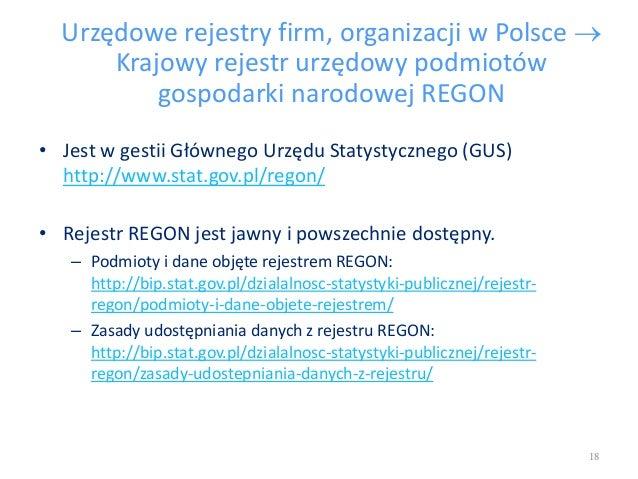 Urzędowe rejestry firm, organizacji w Polsce  Krajowy rejestr urzędowy podmiotów gospodarki narodowej REGON • Jest w gest...