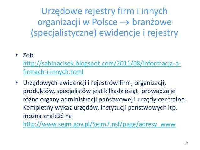 Urzędowe rejestry firm i innych organizacji w Polsce  branżowe (specjalistyczne) ewidencje i rejestry • Zob. http://sabin...