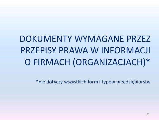 DOKUMENTY WYMAGANE PRZEZ PRZEPISY PRAWA W INFORMACJI O FIRMACH (ORGANIZACJACH)* *nie dotyczy wszystkich form i typów przed...