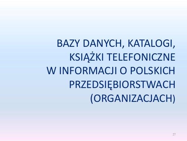 BAZY DANYCH, KATALOGI, KSIĄŻKI TELEFONICZNE W INFORMACJI O POLSKICH PRZEDSIĘBIORSTWACH (ORGANIZACJACH) 27