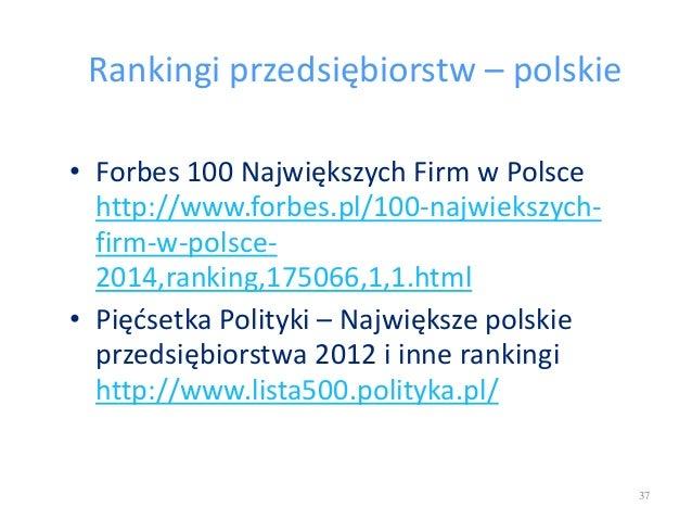 Rankingi przedsiębiorstw – polskie • Forbes 100 Największych Firm w Polsce http://www.forbes.pl/100-najwiekszych- firm-w-p...