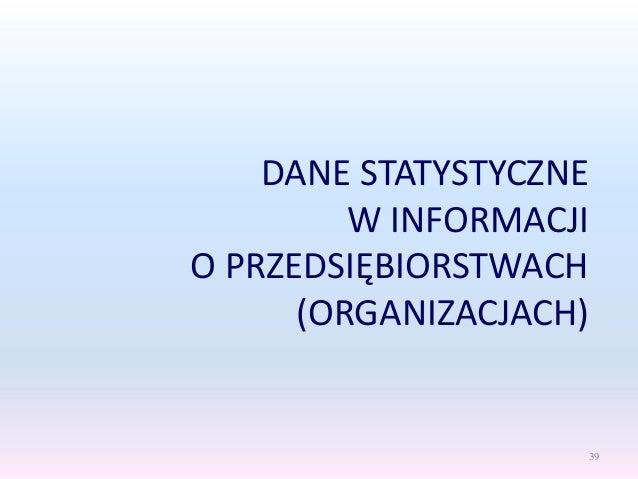 DANE STATYSTYCZNE W INFORMACJI O PRZEDSIĘBIORSTWACH (ORGANIZACJACH) 39