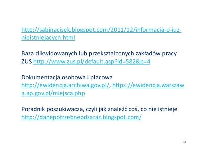 44 http://sabinacisek.blogspot.com/2011/12/informacja-o-juz- nieistniejacych.html Baza zlikwidowanych lub przekształconych...