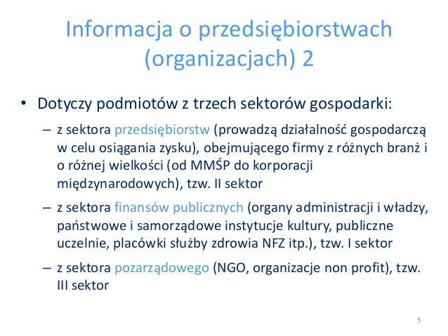 Informacja o przedsiębiorstwach (organizacjach) 2 • Dotyczy podmiotów z trzech sektorów gospodarki: – z sektora przedsiębi...