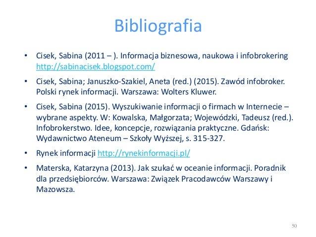 Bibliografia • Cisek, Sabina (2011 – ). Informacja biznesowa, naukowa i infobrokering http://sabinacisek.blogspot.com/ • C...