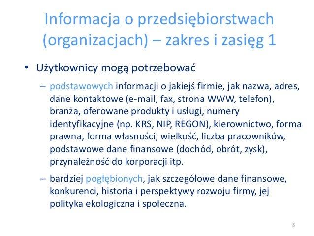 Informacja o przedsiębiorstwach (organizacjach) – zakres i zasięg 1 • Użytkownicy mogą potrzebować – podstawowych informac...