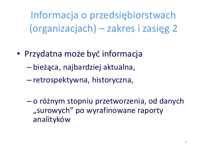 Informacja o przedsiębiorstwach (organizacjach) – zakres i zasięg 2 • Przydatna może być informacja – bieżąca, najbardziej...