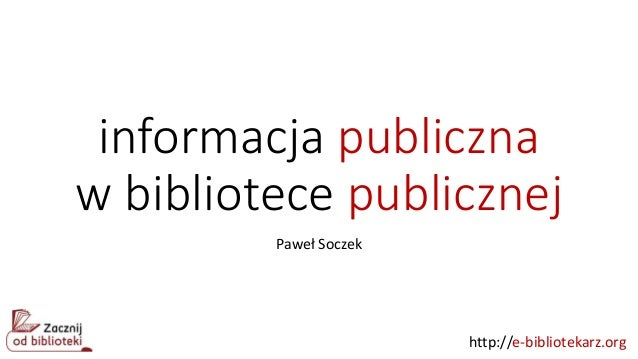 http://e-bibliotekarz.org informacja publiczna w bibliotece publicznej Paweł Soczek