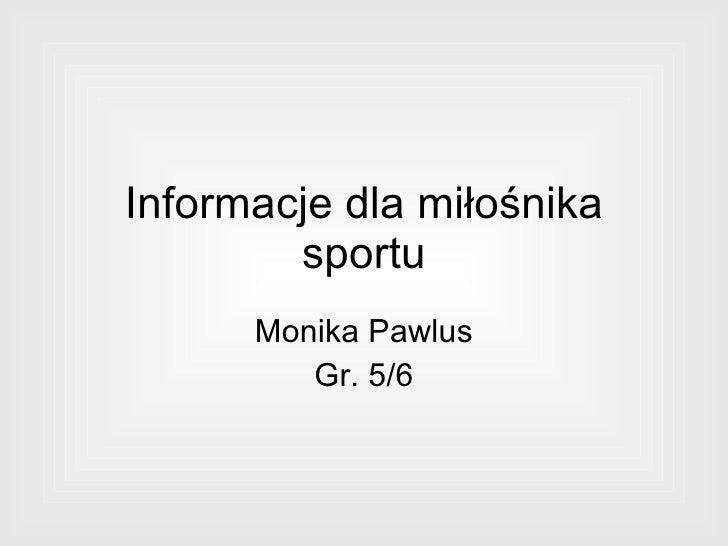 Informacje dla miłośnika sportu Monika Pawlus Gr. 5/6