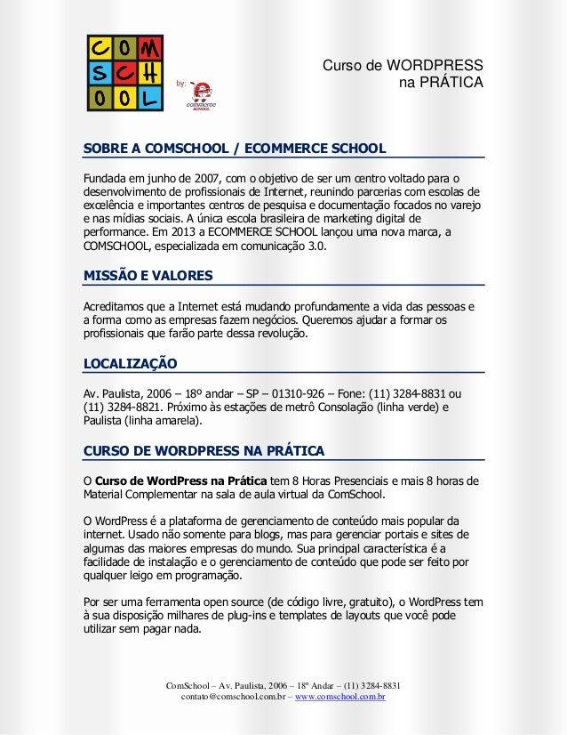 Curso de WORDPRESS na PRÁTICA  SOBRE A COMSCHOOL / ECOMMERCE SCHOOL Fundada em junho de 2007, com o objetivo de ser um cen...