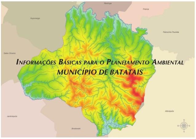 INFORMAÇÕES BÁSICAS PARA O PLANEJAMENTO AMBIENTAL - MUNICÍPIO DE BATATAIS  ISBN 978-85-7805-109-9  9 788578 051099  INFORM...
