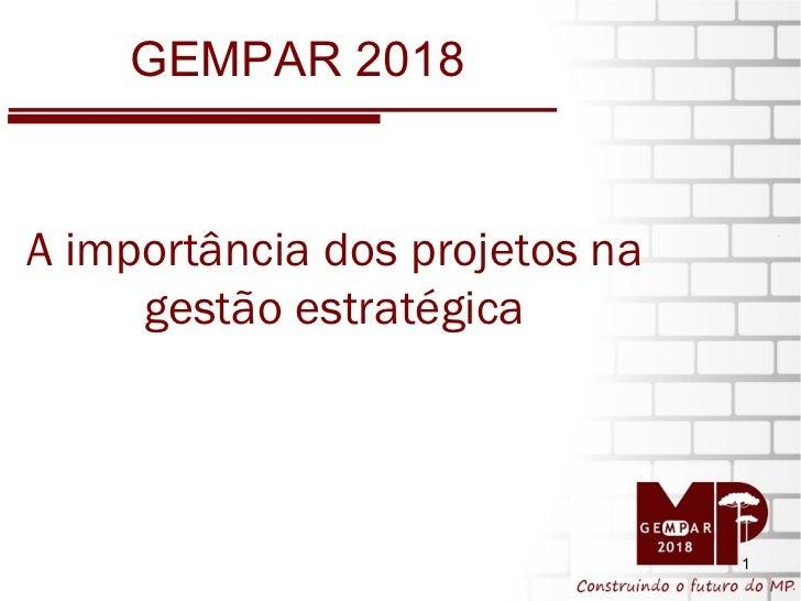 GEMPAR 2018 A importância dos projetos na gestão estratégica