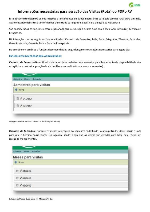 Informações necessárias para geração das Visitas (Rota) do PDPL-RV Este documento descreve as informações e lançamentos de...