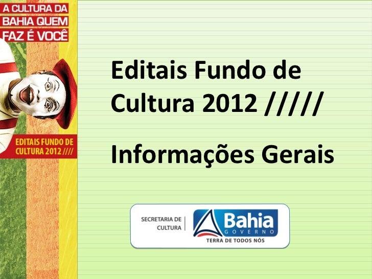 Editais Fundo deCultura 2012 /////Informações Gerais