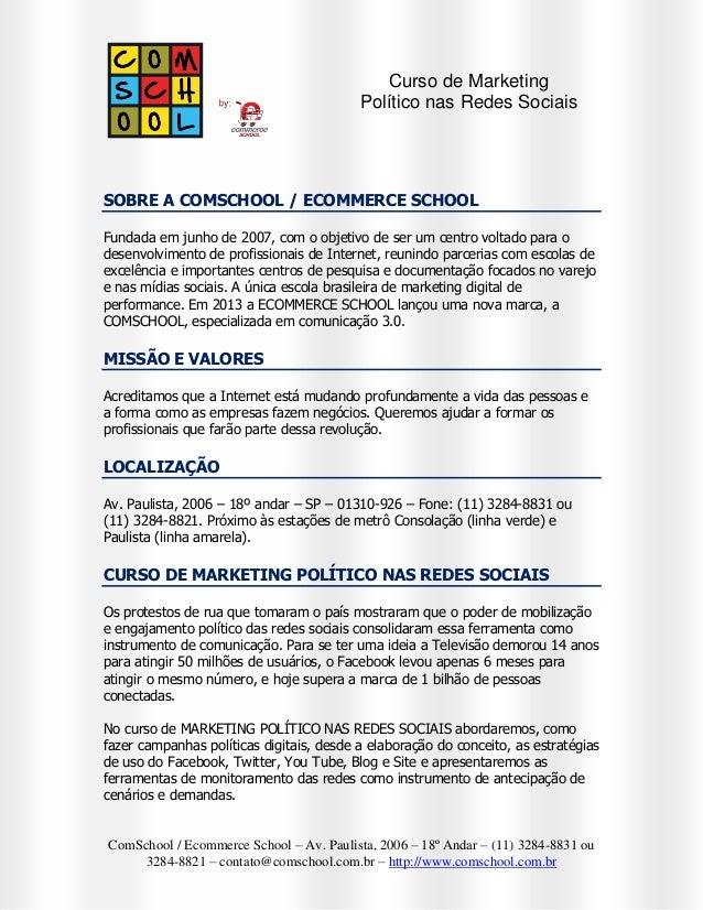 Curso de Marketing Político nas Redes Sociais  SOBRE A COMSCHOOL / ECOMMERCE SCHOOL Fundada em junho de 2007, com o objeti...