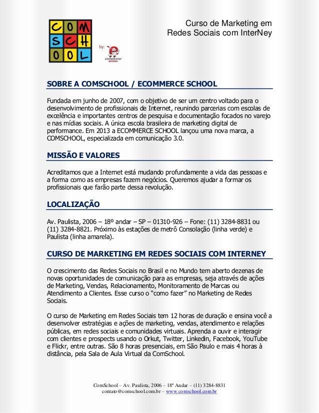Curso de Marketing em Redes Sociais com InterNey  SOBRE A COMSCHOOL / ECOMMERCE SCHOOL Fundada em junho de 2007, com o obj...