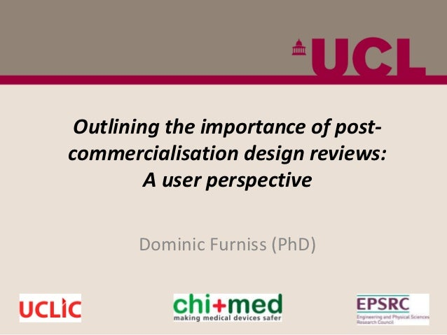 Outlining the importance of post-commercialisation design reviews:         A user perspective       Dominic Furniss (PhD)