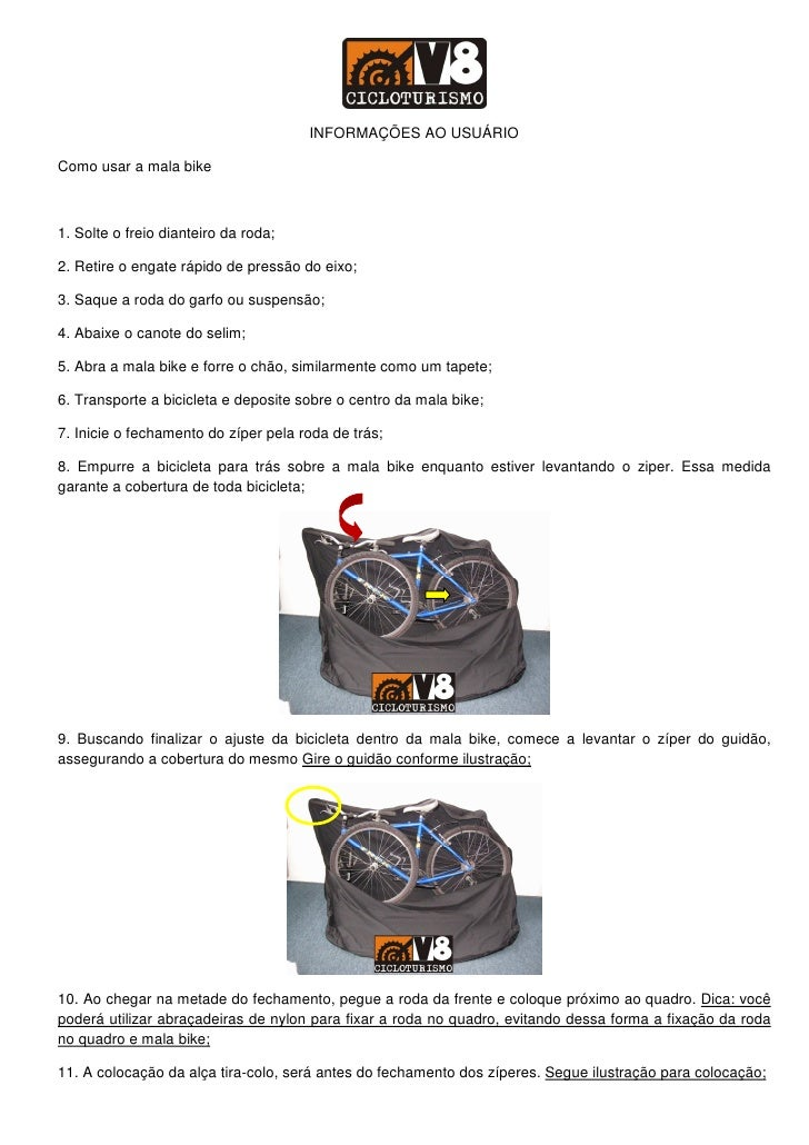 INFORMAÇÕES AO USUÁRIO  Como usar a mala bike    1. Solte o freio dianteiro da roda;  2. Retire o engate rápido de pressão...