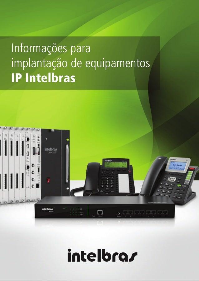 Informações paraimplantação de equipamentosIP Intelbras
