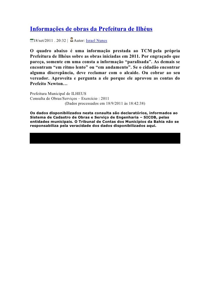 Informações de obras da Prefeitura de Ilhéus 18/set/2011 . 20:32 |   Autor: Israel NunesO quadro abaixo é uma informação p...