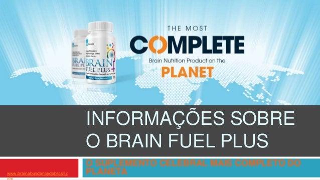 INFORMAÇÕES SOBRE O BRAIN FUEL PLUS O SUPLEMENTO CELEBRAL MAIS COMPLETO DO PLANETAwww.brainabundancedobrasil.c