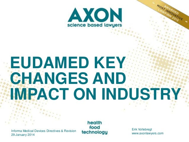EUDAMED KEY CHANGES AND IMPACT ON INDUSTRY Informa Medical Devices Directives & Revision 29 January 2014  Erik Vollebregt ...