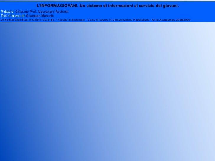 L'INFORMAGIOVANI. Un sistema di informazioni al servizio dei giovani. Relatore: Chiar.mo Prof. Alessandro Rovinetti Tesi d...